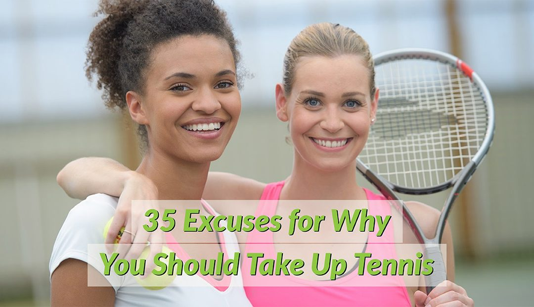 35 Reasons You Should be Playing Tennis